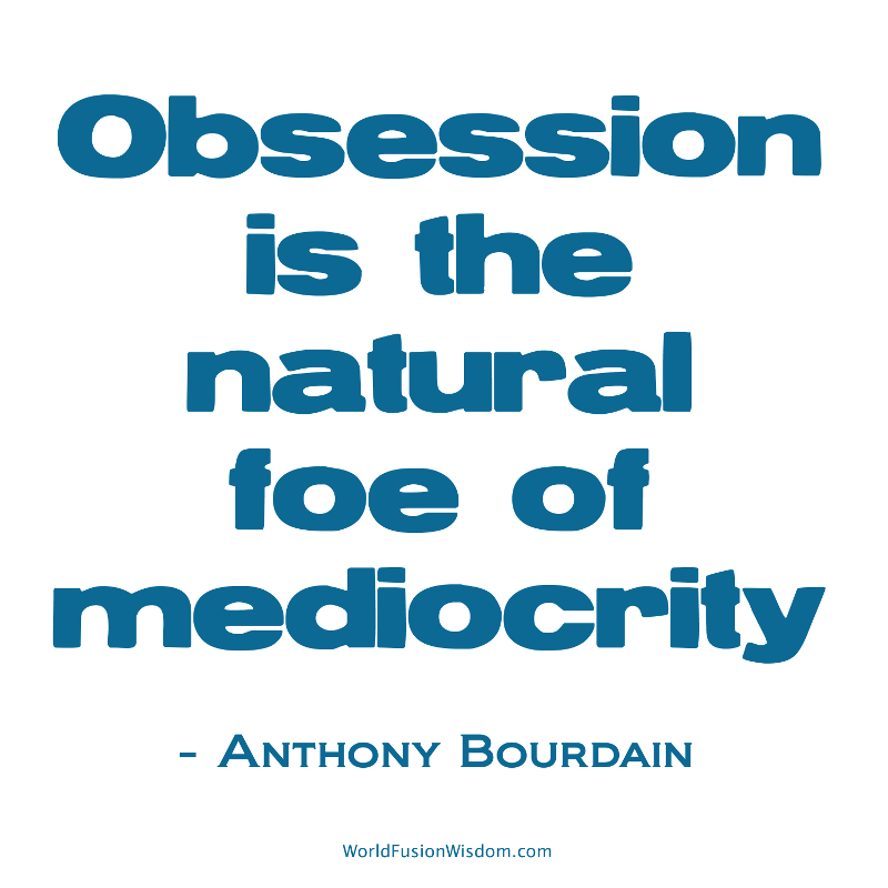 Anthony Bourdain on Obsession