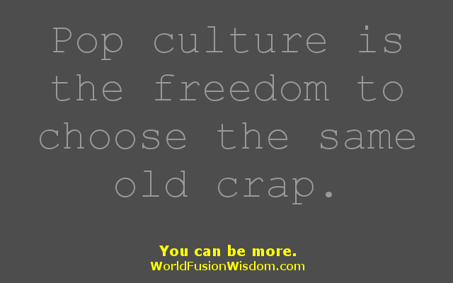 Pop culture is...
