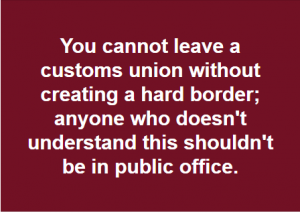 Youc annot leave a customs union without creating a hard border...