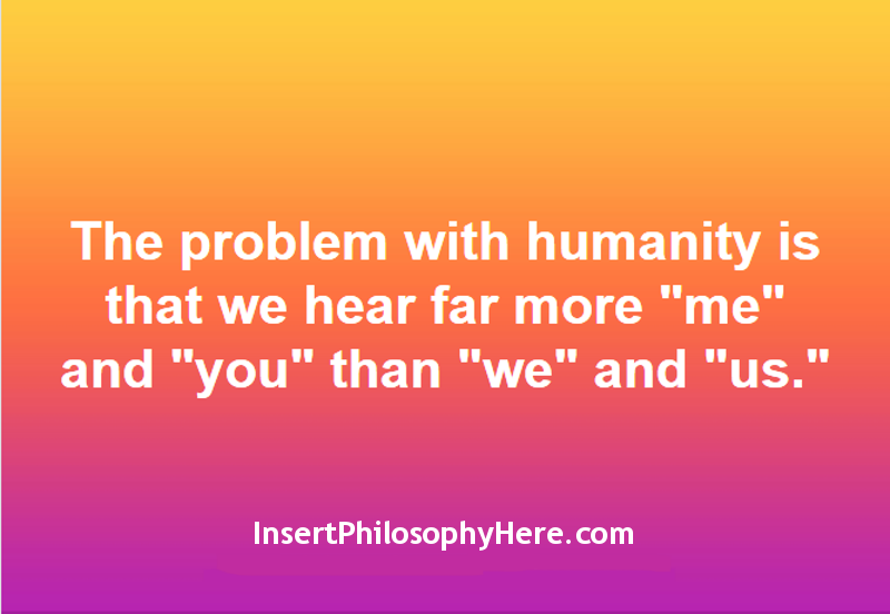 The problem with humanity ...