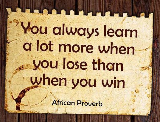 You always learn a lot more when you lose than when you win.