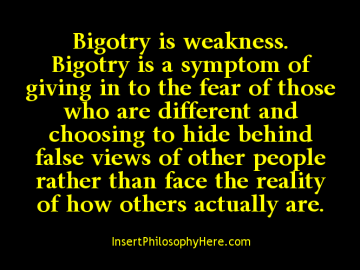bigotry is weakness